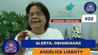 Alerta: Obisidianas – Angélica Lisanty [Conexão Cristalina #22]