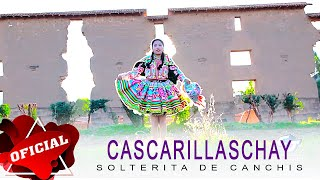 SOLTERITA DE CANCHIS - CASCARILLASCHAY (Video Oficial) | CJ Producciones 2015