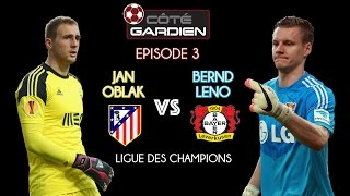Bernd Leno vs Jan Oblak • Atletico Madrid-Bayer Leverkusen • [CG03] Côté Gardien – Episode 3