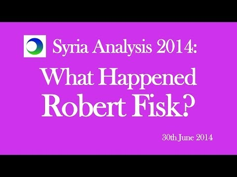 Syria Analysis 2014: What Happened Robert Fisk?