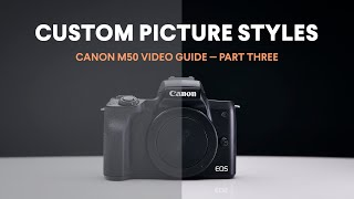 Custom M50 Picture Styles for Color Grading / Canon M50 Video Guide / Part Three