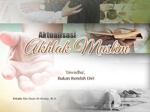 Ceramah: Tawadhu, Bukan Rendah Diri (Ustadz Abu Ihsan Al-Atsary, M.A.)