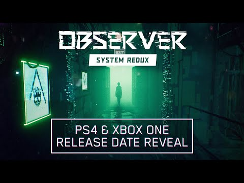 Observer System Redux - PS4 & Xbox One Release Date Reveal