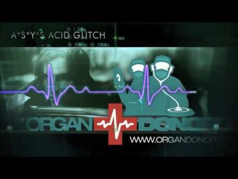 A*S*Y*S - Acid Glitch (Organ Donors Remix) FULL
