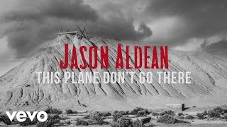 Jason Aldean This Plane Don't Go There
