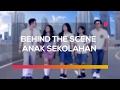 Behind The Scene Anak Sekolahan
