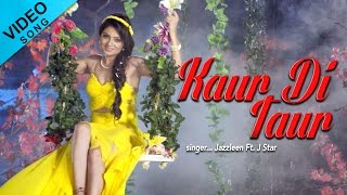 Kaur Di Taur   Jazzleen Ft. J Star   Video Song   Yellow Music