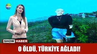 O öldü, Türkiye ağladı!
