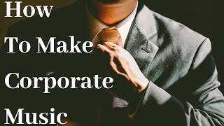 Tips And Ideas On How To Make Corporate Music For Stock Libraries.