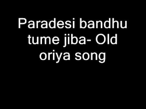 Paradesi Bandhu Tume Jiba- Old Oriya Song video