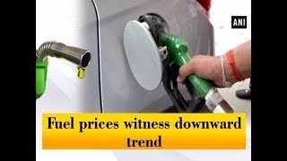 Fuel prices witness downward trend  - #Business News