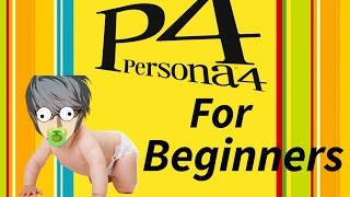 PERSONA 4 FOR BEGINNERS