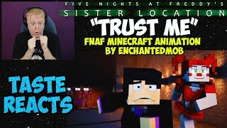 "TASTE REACTS #9  FNAF SISTER LOCATION SONG | ""TRUST ME"" MINECRAFT MUSIC VIDEO BY CK9C & ENCHANTEDMOB"