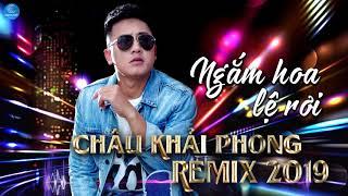 Châu Khải Phong Remix 2019 - Liên Khúc Nhạc Trẻ Remix Của Châu Khải Phong Hay Nhất 2019
