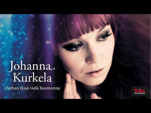 Johanna Kurkela - Oothan t ässä vielä huomenna
