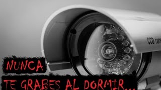 CREEPYPASTA - NUNCA TE GRABES AL DORMIR... (Never record while sleeping)