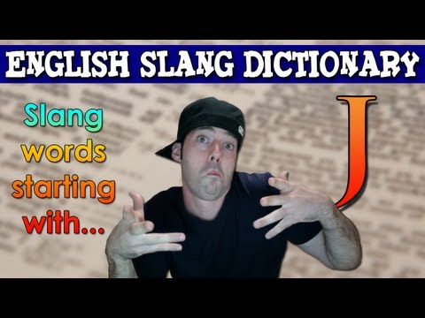 English Slang Dictionary – J – Slang Words Starting With J – English Slang Alphabet
