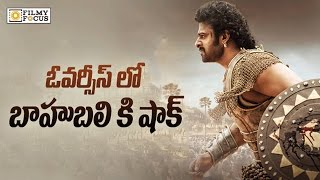 Overseas Audience Give Shock to Baahubali 2 Movie