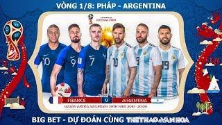 Big Bet - Vòng 1/8 World Cup 2018: Messi sẽ tiễn Pháp về nước?