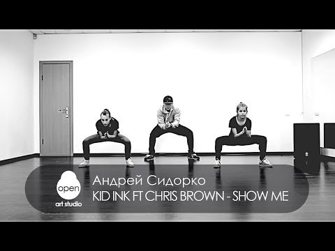 Kid Ink feat Chris Brown - Show Me hip-hop choreography by Andrey Sidorko - Open Art Studio