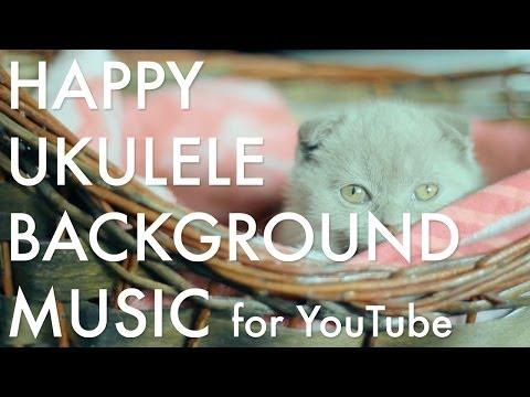 Happy Ukulele Background Music for YouTube