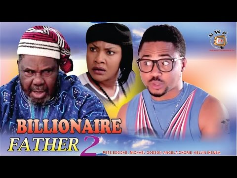 Billionaire Father 2      - 2014 Latest Nigerian Nollywood Movie
