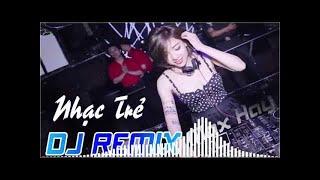 LK NHẠC SỐNG DJ REMIX CỰC MẠNH SET MỚI ĐÉT 2018 - NONSTOP NHỮNG CA KHÚC NHẠC TRẺ REMIX HAY NHẤT 2018