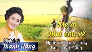 MẸ ƠI MAI CON VỀ | Ns Thanh Hằng ft Bùi Trung Đẳng ca cổ | MediaPlus