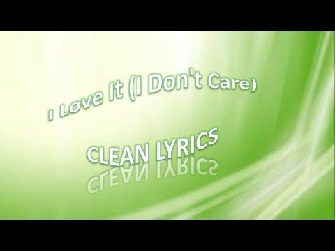I Love It I Don't Care) clean lyrics