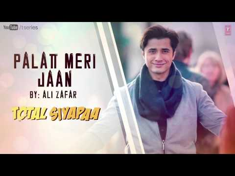 Palat Meri Jaan Total Siyapaa Full Song  Ali Zafar, Yaami Gautam, Anupam Kher, Kirron Kher