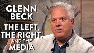 Glenn Beck on The Left, The Right, and Mainstream Media (Pt. 1)