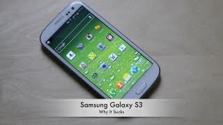 Samsung Galaxy S3 - Why It Sucks