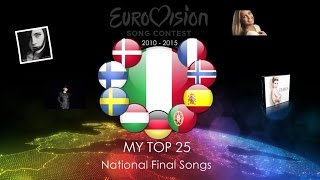 MY TOP 25 National Final Songs (ESC 2010-2015)