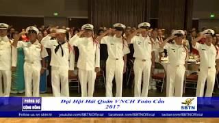 PHÓNG SỰ CỘNG ĐỒNG: Đại hội Hải Quân VNCH 2017 tại San Jose