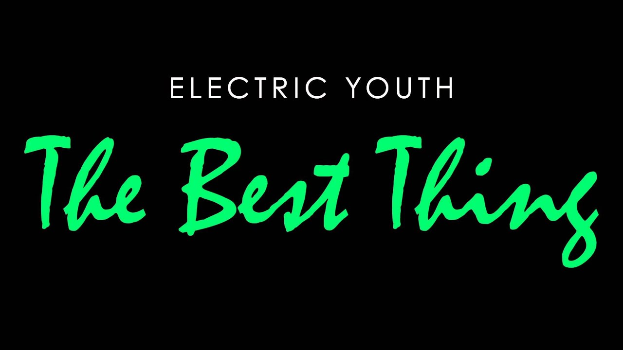 Electric Youth The Best Thing Youtube