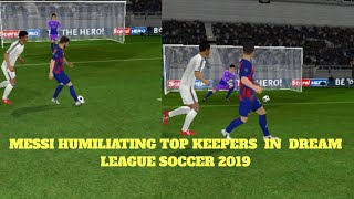 Lionel Messi Humiliating Great Keepers In Dream League Soccer ⚽ 2019