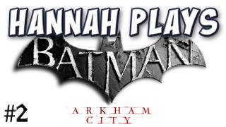 Hannah Plays! - Batman_ Arkham City 2 - Courthouse