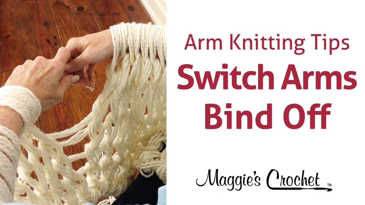Arm Knitting Supplies : Maggie s arm knitting tips switching arms at bind off