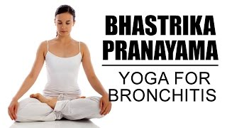 Bhastrika Pranayama : Yoga For Bronchitis