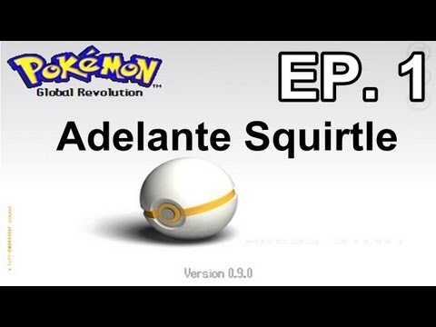 Pokemon Global Revolution Ep.1: Adelante Squirtle