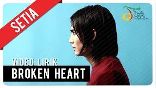 SETIA - BROKEN HEART | Video Lirik