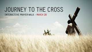 Journey To the Cross - Thursday March 28 - 6pm - 10pm