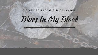 Tiffany Pollack and Eric Johanson - Blues in My Blood {OFFICIAL VIDEO}