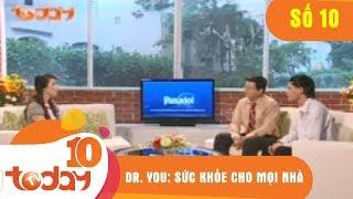 DR. YOU – SỨC KHỎE CHO MỌI NHÀ - Số 10 | TodayTV