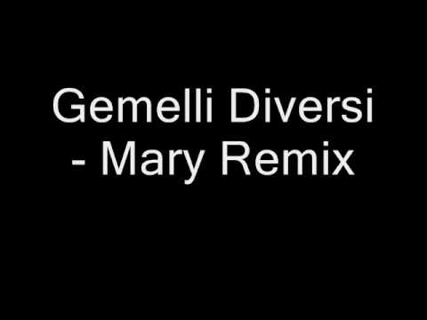 Gemelli diversi mary remix youtube - Mary gemelli diversi ...
