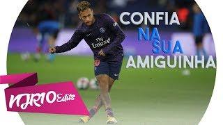 Neymar Jr Confia Na Tua Amiguinha Mc Don Juan