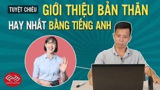 Học tiếng Anh giao tiếp hàng ngày - Tuyệt chiêu giới thiệu BẢN THÂN hay nhất bằng tiếng Anh