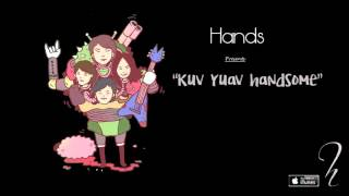 Kuv Yuav Handsome - Hands [Official Audio]
