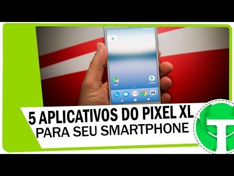 5 Apps do Pixel XL (Android Nougat 7.0) para seu smartphone