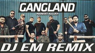 Pind Gangland *Remix* | Mankirt Aulakh Feat Deep Kahlon | DJ EM | Latest Punjabi Song 2017